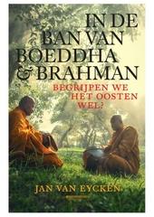 In de ban van Boeddha & Brahman : begrijpen we het Oosten wel?
