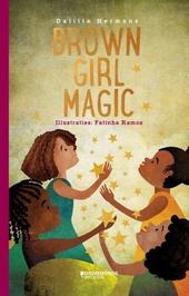 Brown girl magic : een boek voor, door en over bruine meisjes