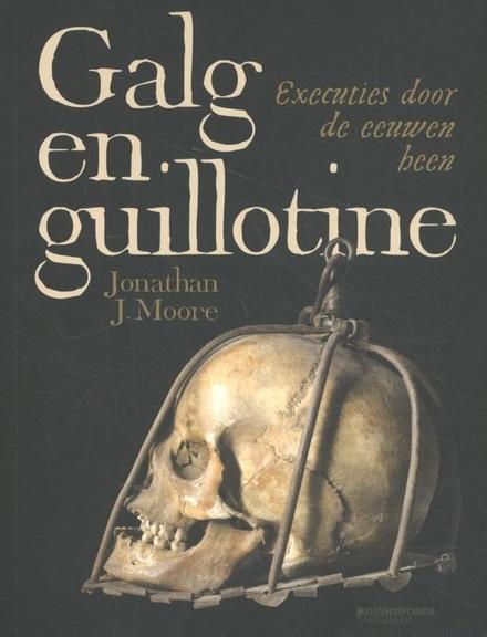Galg en guillotine : executies door de eeuwen heen