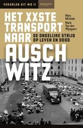 Het XXste transport naar Auschwitz : de ongelijke strijd op leven en dood