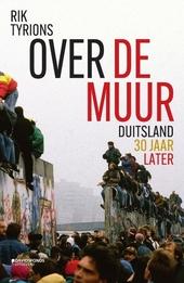 Over de Muur : Duitsland 30 jaar later