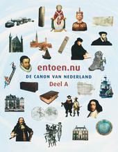 entoen.nu : de canon van Nederland : rapport van de Commissie Ontwikkeling Nederlandse Canon. Deel A