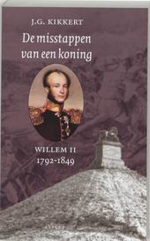 De misstappen van een koning : Willem II 1792-1849