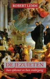 De Jezuïeten : hun opkomst en hun ondergang