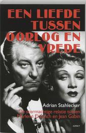 Een liefde tussen oorlog en vrede : de stormachtige relatie tussen Marlene Dietrich en Jean Gabin