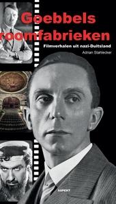 Goebbels' droomfabrieken : filmverhalen uit nazi-Duitsland