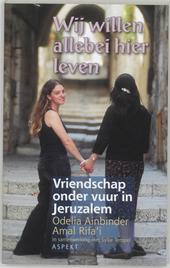 Wij willen allebei hier leven : vriendschap onder vuur in Jeruzalem