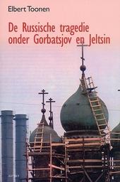 De Russische tragedie onder Gorbatsjov en Jeltsin