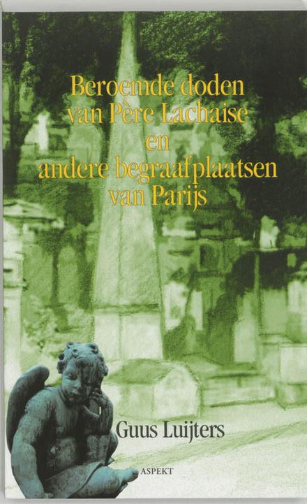 Beroemde doden van Père Lachaise en andere begraafplaatsen van Parijs