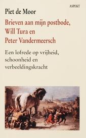 Brieven aan mijn postbode, Will Tura en Peter Vandermeersch : een lofrede op vrijheid, schoonheid en verbeeldingskr...
