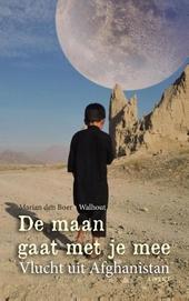 De maan gaat met je mee : een Afghaanse jeugd