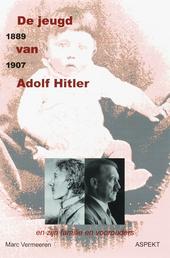 De jeugd van Adolf Hitler 1889-1907 en zijn familie en voorouders