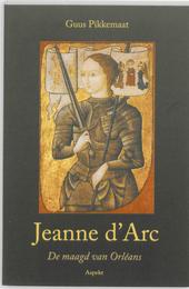Jeanne d'Arc 1412-1431 : de maagd van Orléans