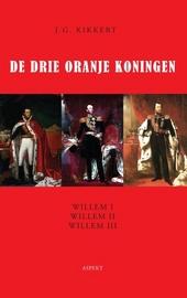 De drie Oranje koningen : Willem I, Willem II, Willem III