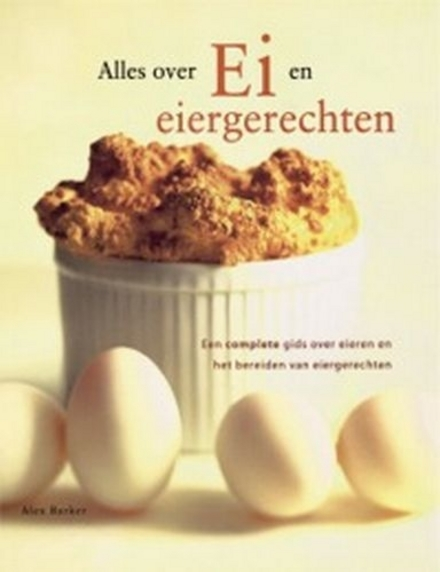 Alles over ei en eiergerechten : een complete gids over eieren en het bereiden van eiergerechten