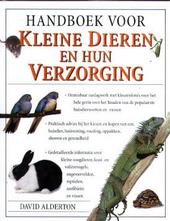 Handboek voor kleine dieren en hun verzorging : het onmisbare naslagwerk voor het hele gezin over het houden van de...
