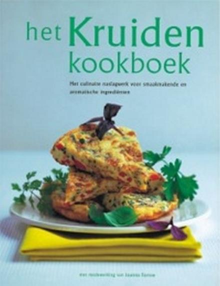 Het kruidenkookboek : het culinaire naslagwerk voor smaakmakende en aromatische ingrediënten