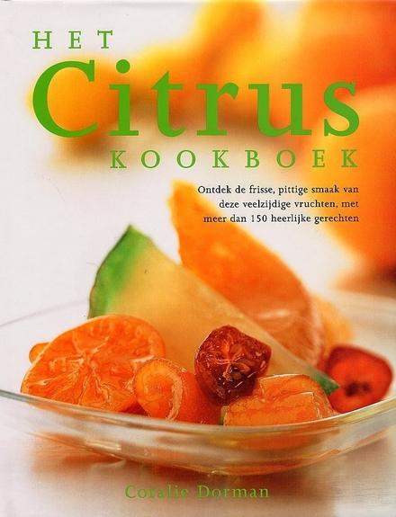 Het citruskookboek : ontdek de frisse, pittige smaak van deze veelzijdige vruchten, met meer dan 150 heerlijke gere...