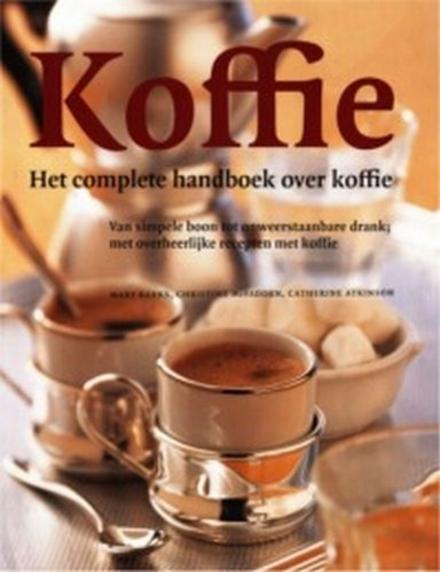 Koffie : het complete handboek over koffie : van simpele boon tot onweerstaanbare drank, met overheerlijke recepten...