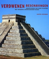 Verdwenen beschavingen : onderzoeken van oude plaatsen met moderne onderzoeksmethoden