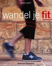 Wandel je fit : adviezen en trainingsprogramma's om je conditie al wandelend te verbeteren