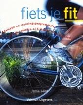 Fiets je fit : adviezen en trainingsprogramma's om je conditie al fietsend te verbeteren