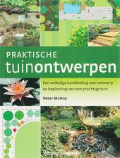 Praktische tuinontwerpen : een volledige handleiding voor ontwerp en beplanting van een prachtige tuin