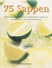 75 sappen : geweldige stap-voor-staprecepten voor de heerlijkste gezonde drankjes