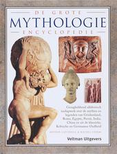 De grote mythologie encyclopedie : gezaghebbend alfabetisch naslagwerk over de mythen en legenden van Griekenland, ...