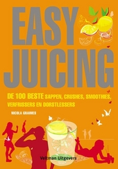 Easy juicing : de 100 beste sappen, crushes, smoothies, verfrissers en dorstlessers