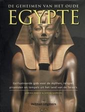De geheimen van het oude Egypte : geïllustreerde gids voor de mythen, religies, piramiden en tempels uit het land ...