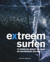 Extreem surfen : 's werelds meest ultieme en gevreesde golven