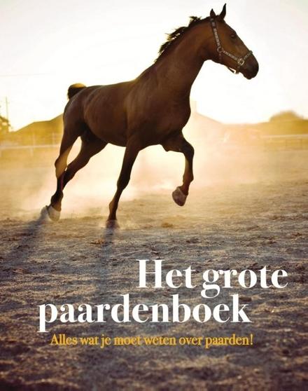 Het grote paardenboek : alles wat je moet weten over paarden!