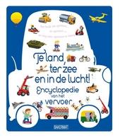 Te land, ter zee en in de lucht! : encyclopdie van het vervoer