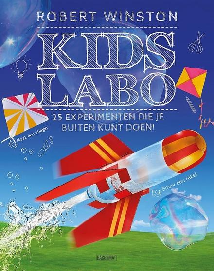 Kids labo : 25 experimenten die je buiten kunt doen