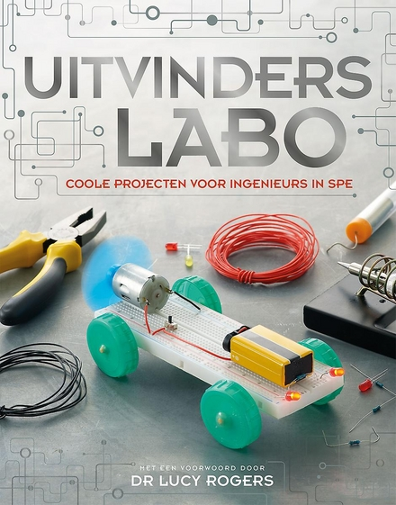 Uitvinderslabo : coole projecten voor ingenieurs in spe
