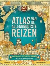 Atlas van de allergrootste reizen : ongelooflijke, interactieve verhalen van ontdekkingsreizigers