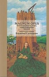 Magnum opus : het leven van Johannes, Hubert, Lambert en Margaretha Van Eyck : biografische roman