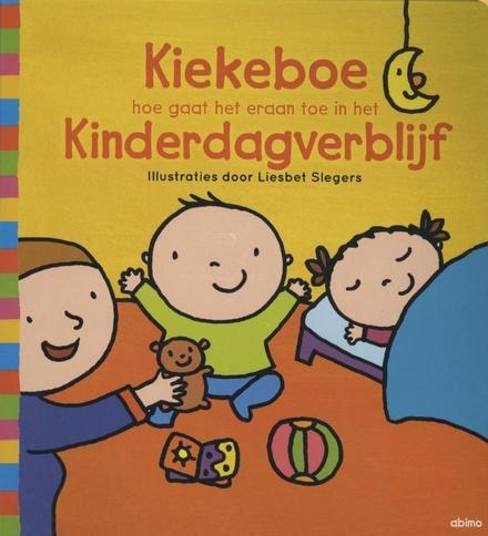 Kiekeboe : hoe gaat het eraan toe in de kleuterklas ; Kiekeboe : hoe gaat het eraan toe in het kinderdagverblijf