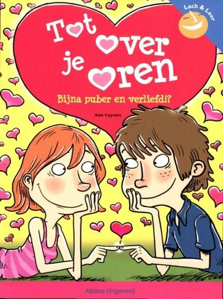 Tot over je oren : bijna puber en verliefd!?