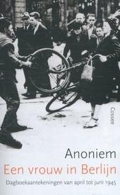 Een vrouw in Berlijn : dagboekaantekeningen van april tot juni 1945