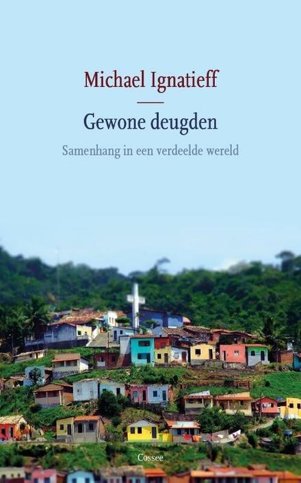 Gewone deugden : samenhang in een verdeelde wereld