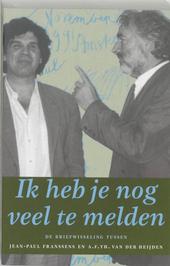 Ik heb je nog veel te melden : de briefwisseling tussen Jean-Paul Franssens en A.F.Th. van der Heijden