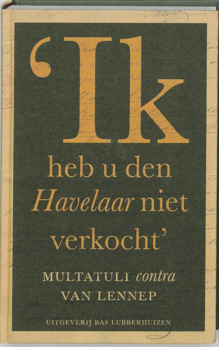 'Ik heb u den Havelaar niet verkocht' : Multatuli contra Van Lennep