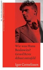 Wie was Hans Boslowits? : Gerard Reves debuut ontrafeld