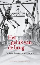 Het geluk van de brug : het Amsterdam van Kees Fens