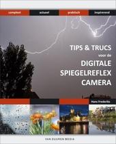 Bewuster en beter tips & trucs voor de digitale spiegelreflexcamera