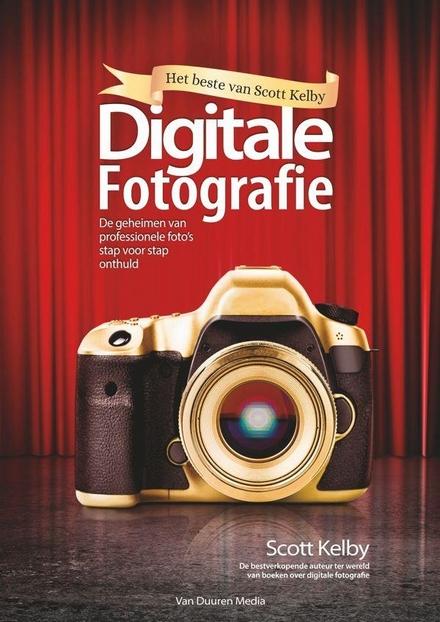 Digitale fotografie : de geheimen van professionele foto's stap voor stap onthuld