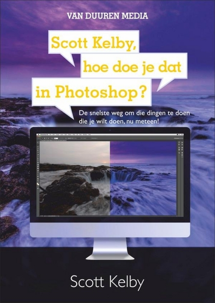 Scott Kelby, hoe doe je dat in Photoshop? : de snelste weg om die dingen te doen die je wilt doen, nu meteen!