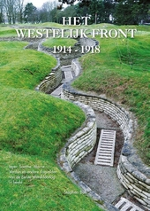 Het westelijk front 1914-1918 : Ieper, Somme, Marne, Verdun en andere slagvelden van de Eerste Wereldoorlog in beel...